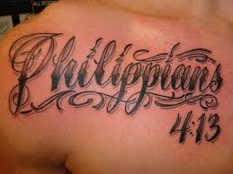 "cda7385b75193 The word ""Philippians 4:13"" on my upper right chest, starting near my  shoulder and extending towards the middle of my chest. It would be in  traditional ..."