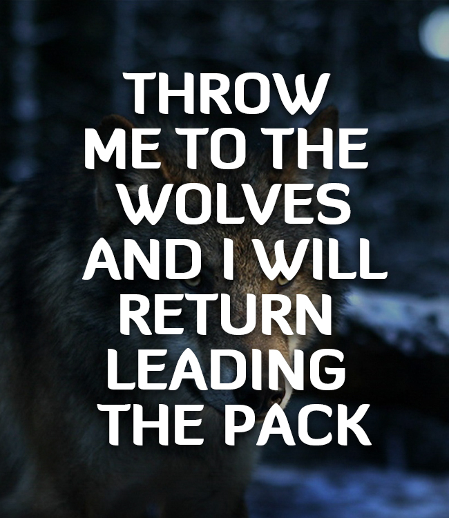 Throw Me To The Wolves And I Will Return Leading Tattoocom